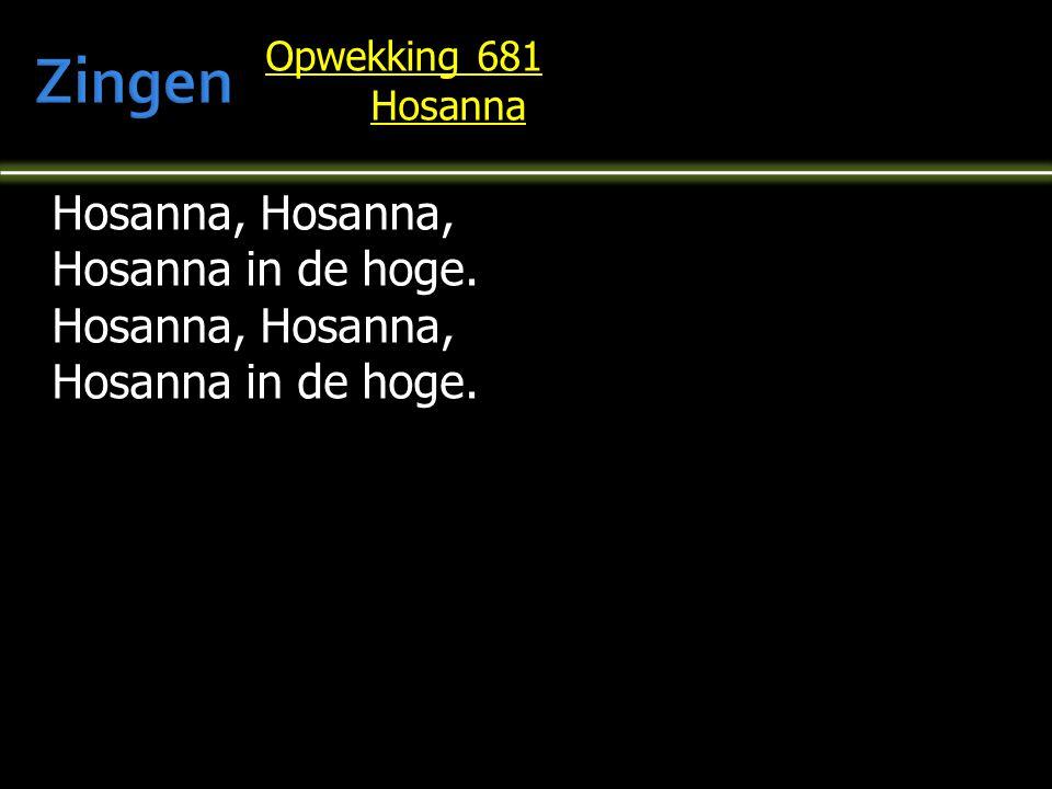 Hosanna, Hosanna, Hosanna in de hoge. Hosanna, Hosanna, Hosanna in de hoge. Opwekking 681 Hosanna