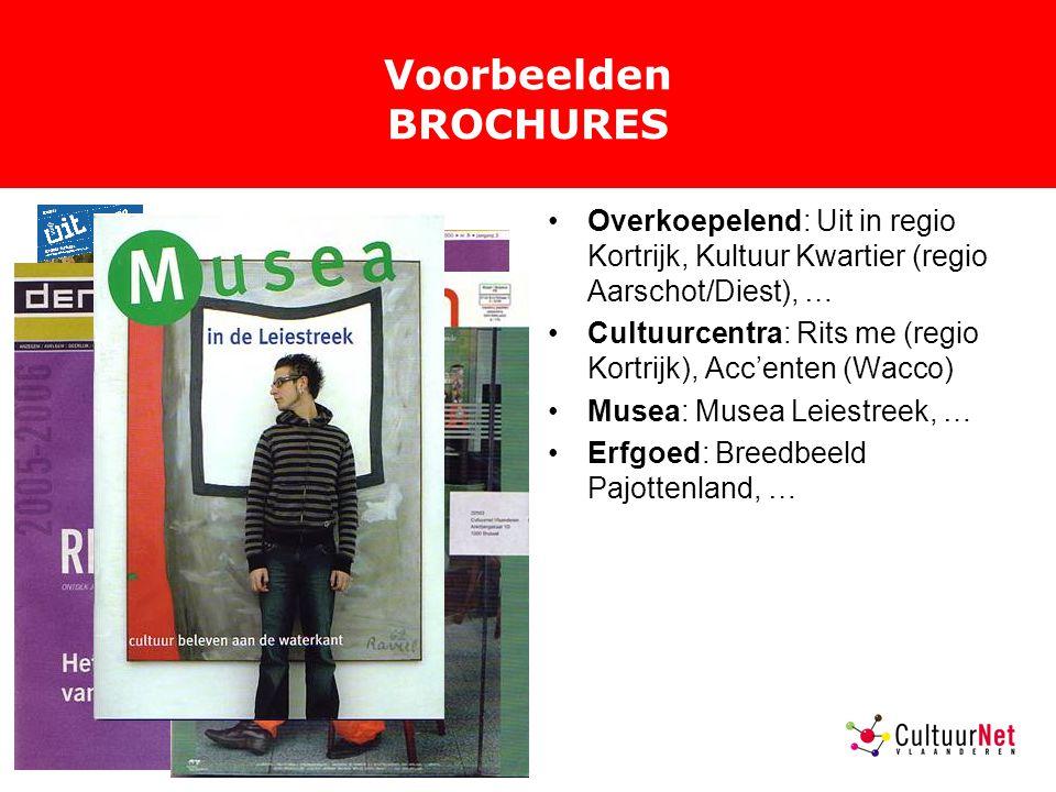 Voorbeelden BROCHURES Overkoepelend: Uit in regio Kortrijk, Kultuur Kwartier (regio Aarschot/Diest), … Cultuurcentra: Rits me (regio Kortrijk), Acc'enten (Wacco) Musea: Musea Leiestreek, … Erfgoed: Breedbeeld Pajottenland, …