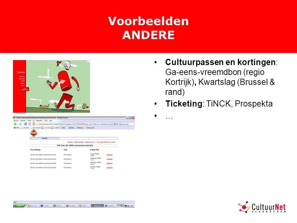 Voorbeelden ANDERE Cultuurpassen en kortingen: Ga-eens-vreemdbon (regio Kortrijk), Kwartslag (Brussel & rand) Ticketing: TiNCK, Prospekta …
