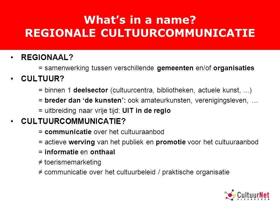What's in a name.REGIONALE CULTUURCOMMUNICATIE REGIONAAL.