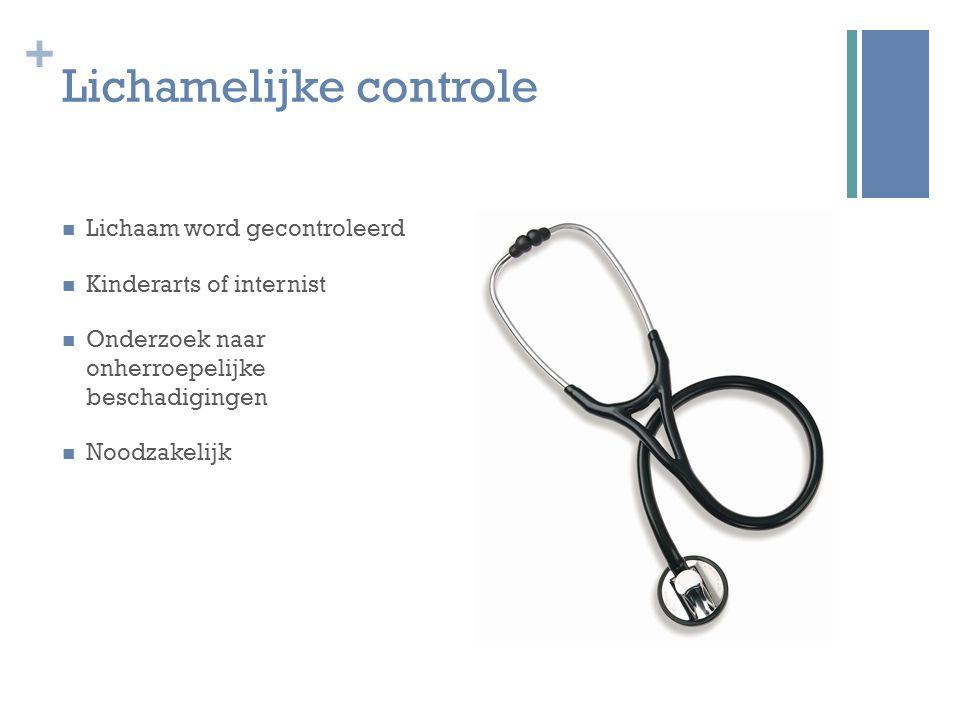 + Lichamelijke controle Lichaam word gecontroleerd Kinderarts of internist Onderzoek naar onherroepelijke beschadigingen Noodzakelijk