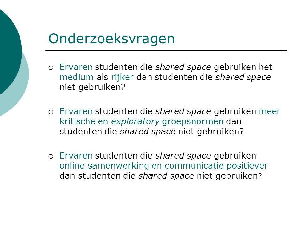 Onderzoeksvragen  Ervaren studenten die shared space gebruiken het medium als rijker dan studenten die shared space niet gebruiken?  Ervaren student