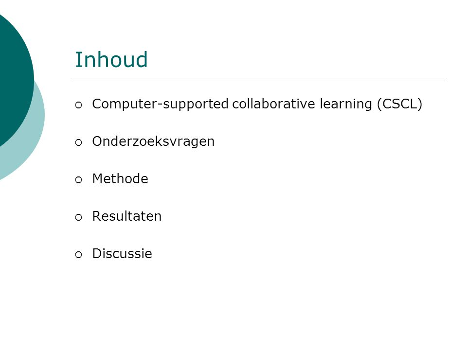 Inhoud  Computer-supported collaborative learning (CSCL)  Onderzoeksvragen  Methode  Resultaten  Discussie