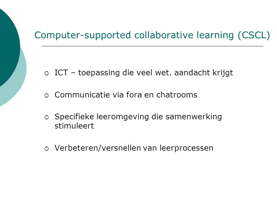 Computer-supported collaborative learning (CSCL)  ICT – toepassing die veel wet.
