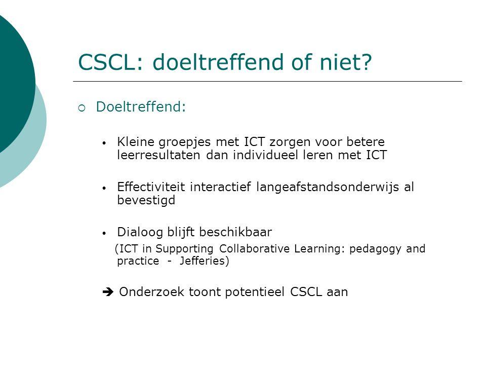 CSCL: doeltreffend of niet?  Doeltreffend: Kleine groepjes met ICT zorgen voor betere leerresultaten dan individueel leren met ICT Effectiviteit inte