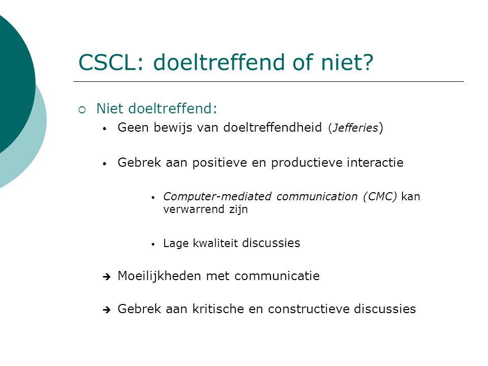 CSCL: doeltreffend of niet?  Niet doeltreffend: Geen bewijs van doeltreffendheid (Jefferies ) Gebrek aan positieve en productieve interactie Computer