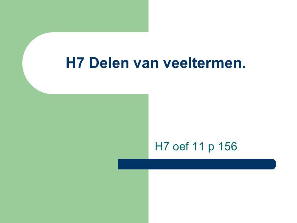 H7 Delen van veeltermen. H7 oef 11 p 156