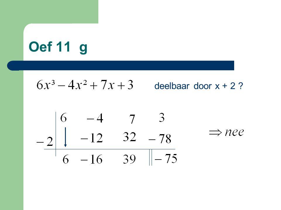 Oef 11 g deelbaar door x + 2 ?