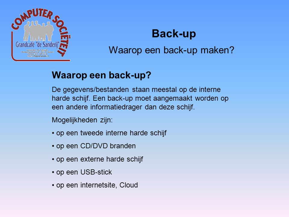 Back-up Waarop een back-up maken. Waarop een back-up.