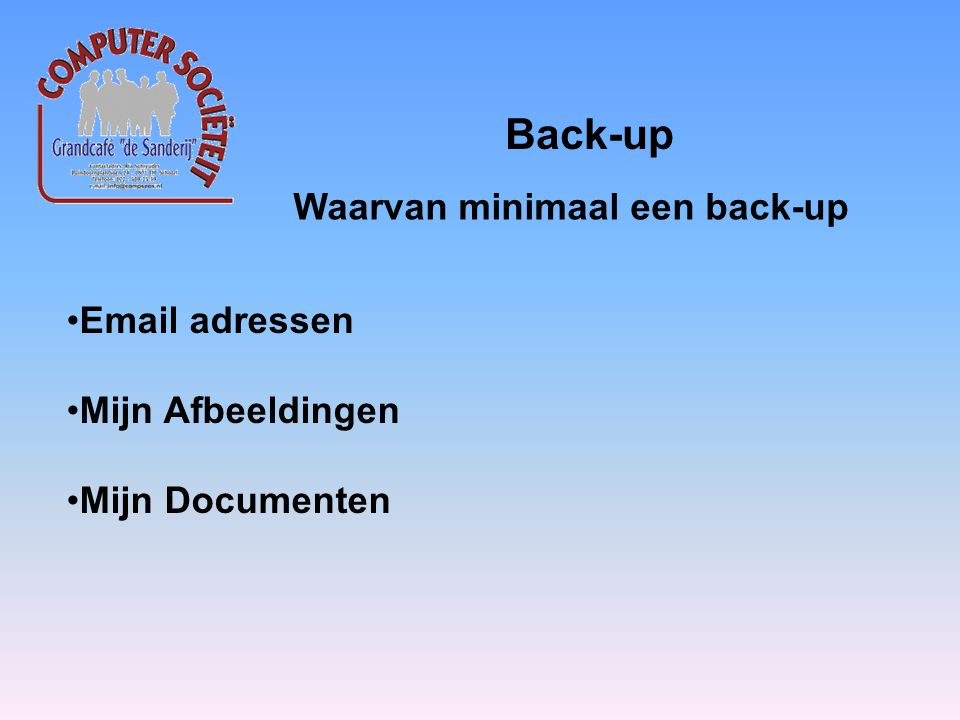 Email adressen Mijn Afbeeldingen Mijn Documenten Back-up Waarvan minimaal een back-up
