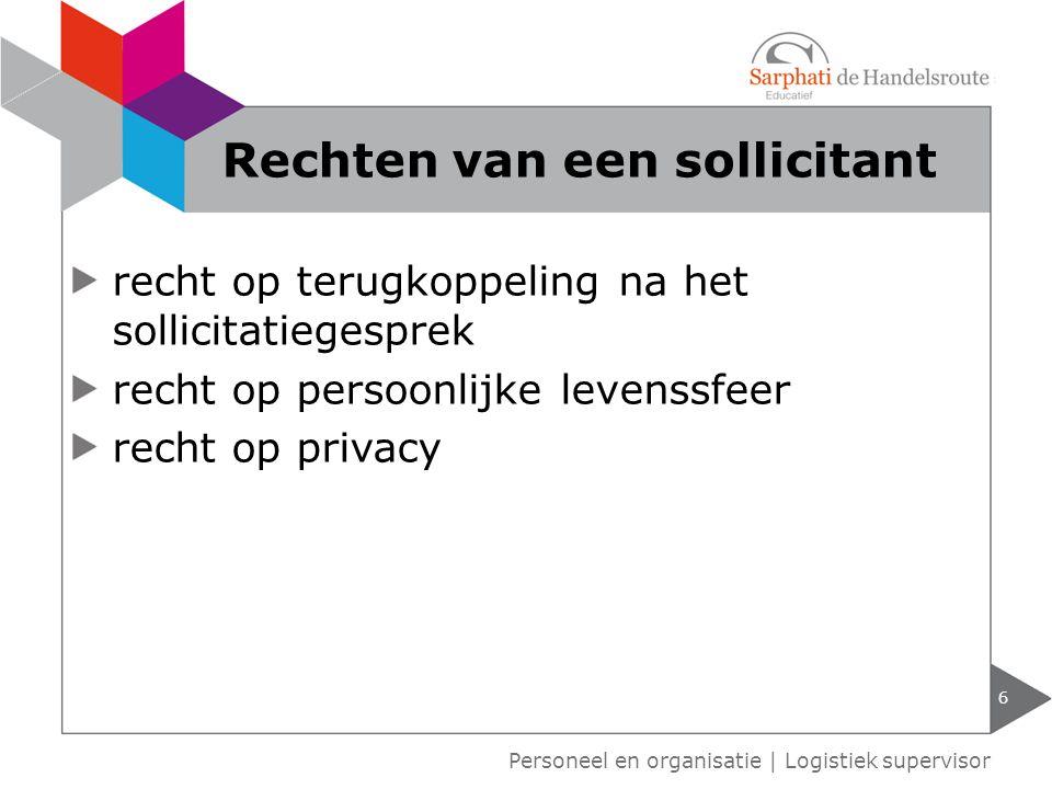recht op terugkoppeling na het sollicitatiegesprek recht op persoonlijke levenssfeer recht op privacy 6 Personeel en organisatie | Logistiek superviso
