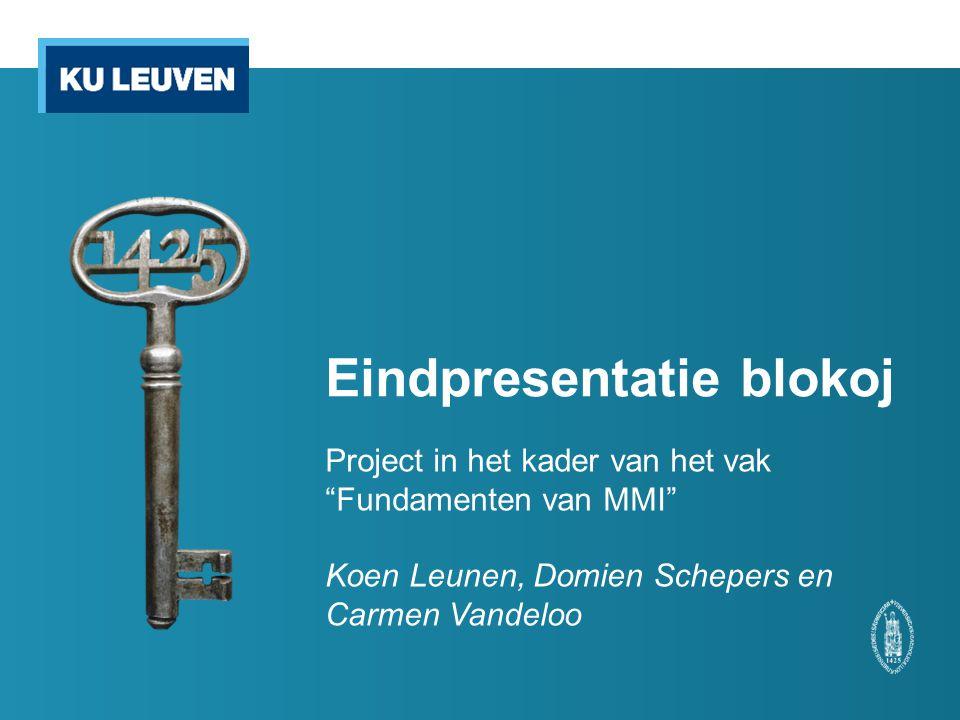 Eindpresentatie blokoj Project in het kader van het vak Fundamenten van MMI Koen Leunen, Domien Schepers en Carmen Vandeloo