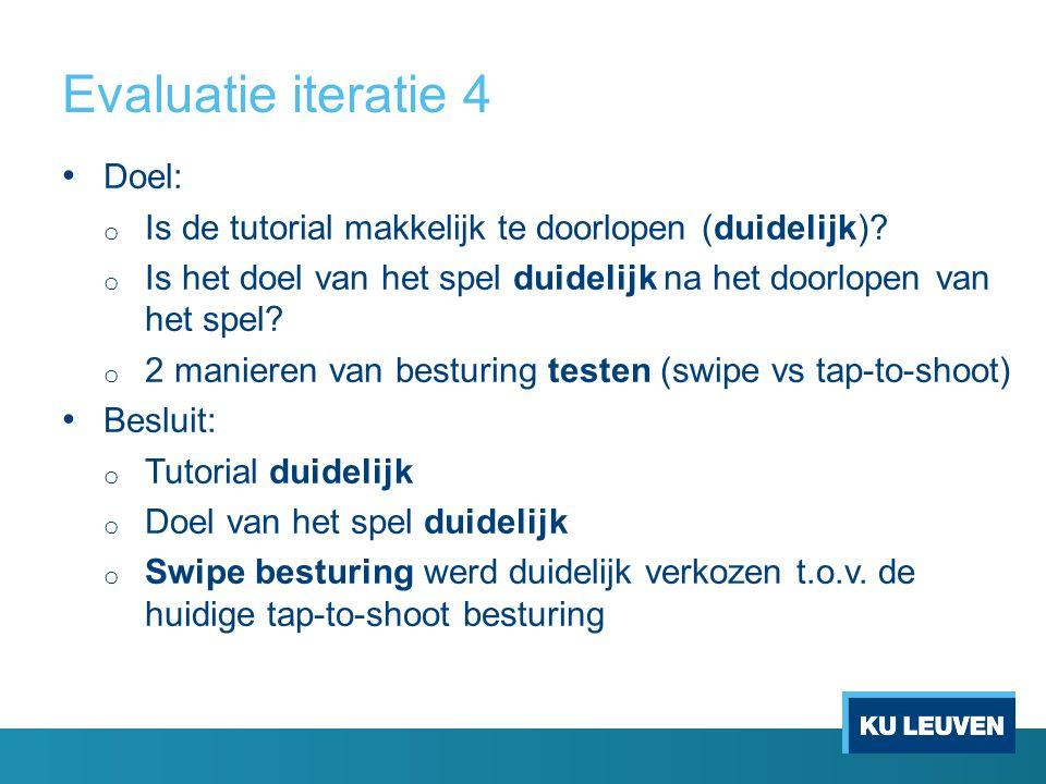 Evaluatie iteratie 4 Doel: o Is de tutorial makkelijk te doorlopen (duidelijk).