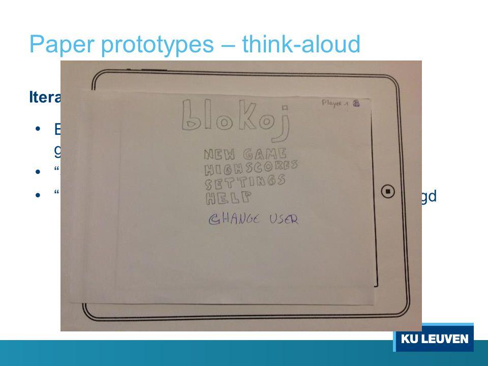 Paper prototypes – think-aloud Iteratie 1Iteratie 2 Eerste menu verwijderd (toekennen standaard gebruikersnaam Player 1 ) Settings uitgebreid Pauzeren en het zien v.d.