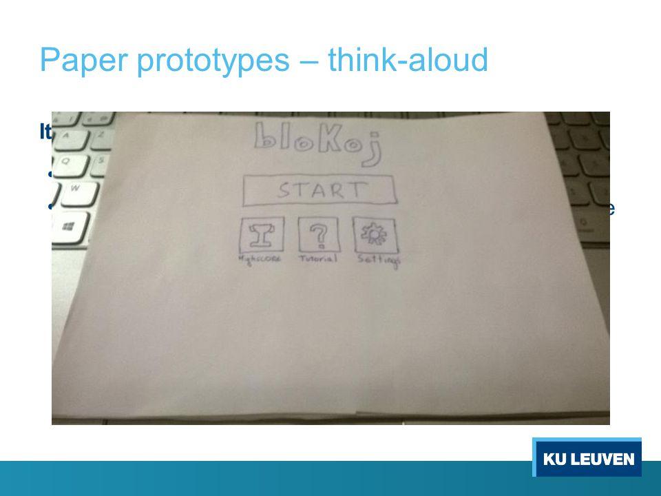 Paper prototypes – think-aloud Iteratie 2Iteratie 3 Andermaal startscherm en menu's aangepast Weinig aanpassingen aan spelscherm: score op andere plaats en het woord score er voor gezet