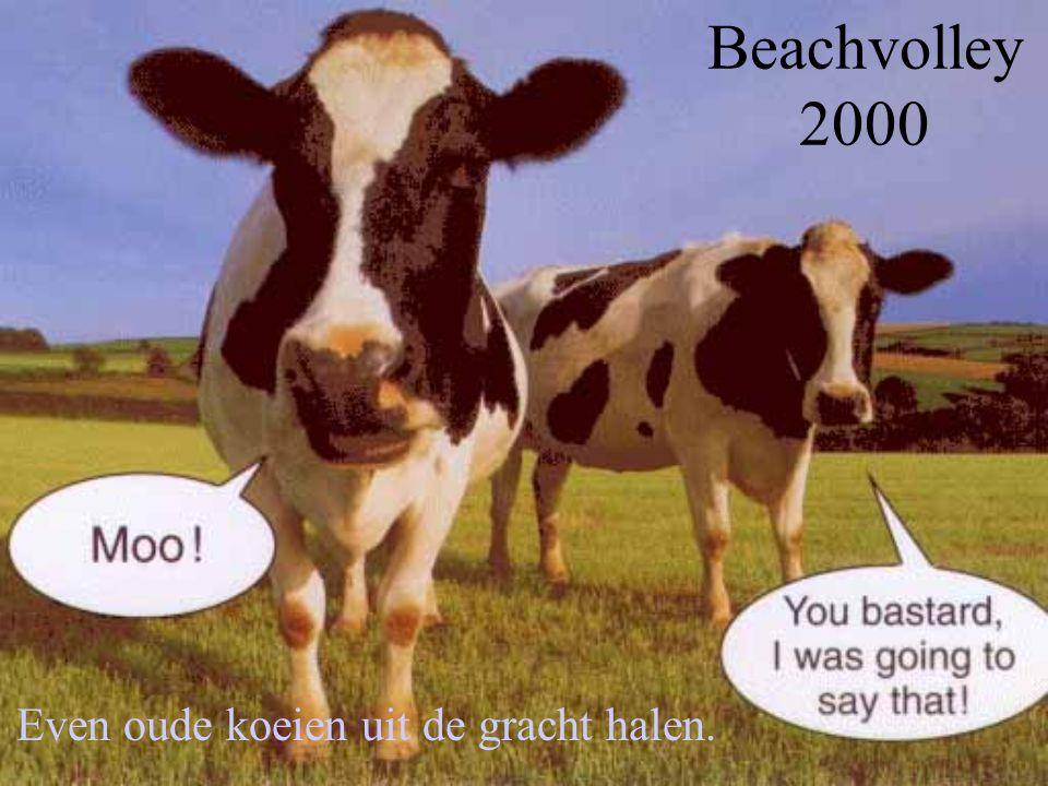 Beachvolley 2000 Even oude koeien uit de gracht halen.