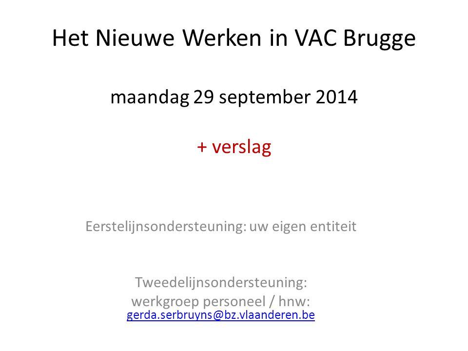 Het Nieuwe Werken in VAC Brugge maandag 29 september 2014 + verslag Eerstelijnsondersteuning: uw eigen entiteit Tweedelijnsondersteuning: werkgroep pe
