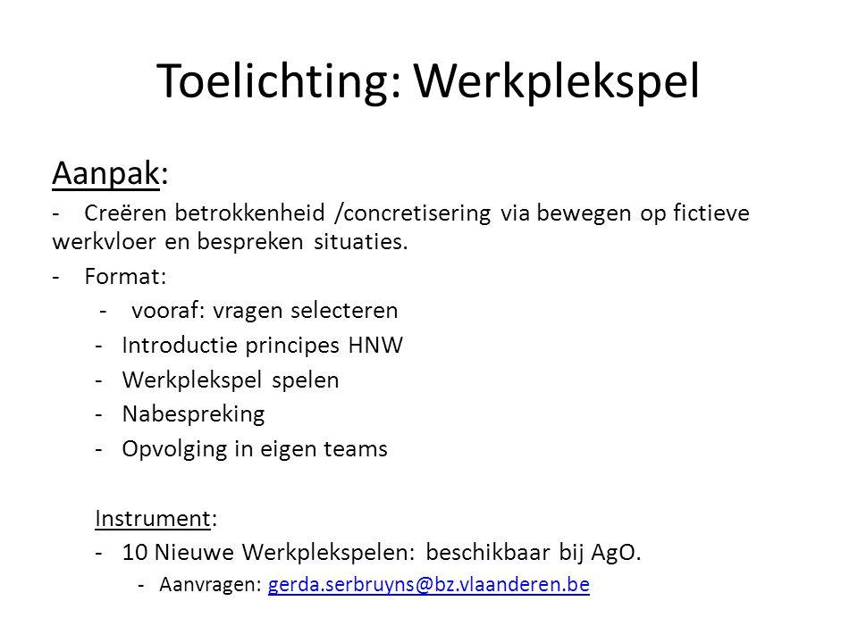 Toelichting: Werkplekspel Aanpak: - Creëren betrokkenheid /concretisering via bewegen op fictieve werkvloer en bespreken situaties. -Format: - vooraf: