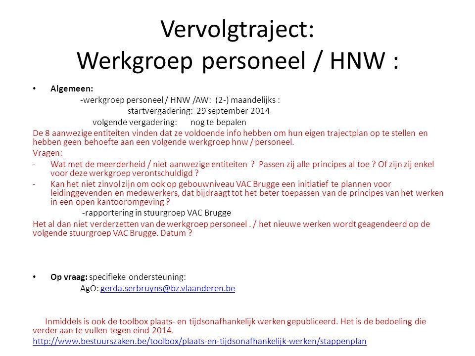 Vervolgtraject: Werkgroep personeel / HNW : Algemeen: -werkgroep personeel / HNW /AW: (2-) maandelijks : startvergadering: 29 september 2014 volgende