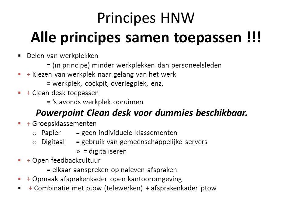 Principes HNW Alle principes samen toepassen !!!  Delen van werkplekken = (in principe) minder werkplekken dan personeelsleden  + Kiezen van werkple