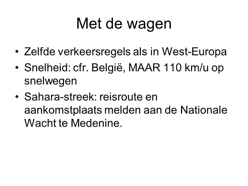 Met de wagen Zelfde verkeersregels als in West-Europa Snelheid: cfr. België, MAAR 110 km/u op snelwegen Sahara-streek: reisroute en aankomstplaats mel