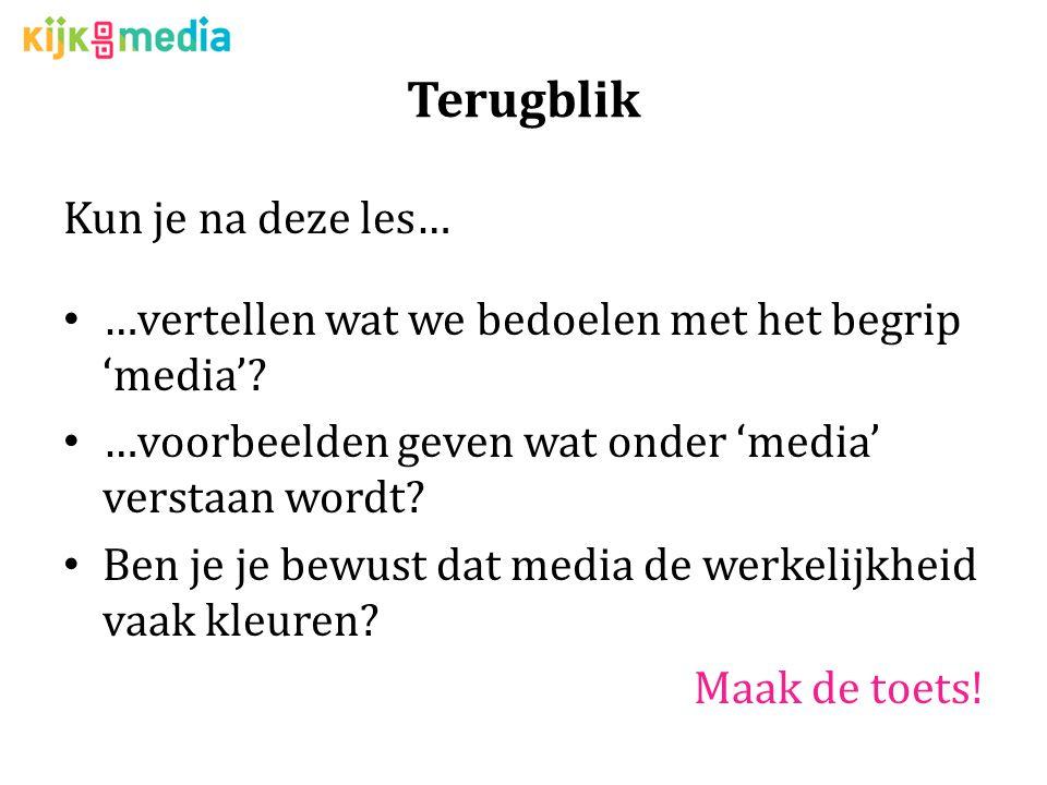 Terugblik Kun je na deze les… …vertellen wat we bedoelen met het begrip 'media'.