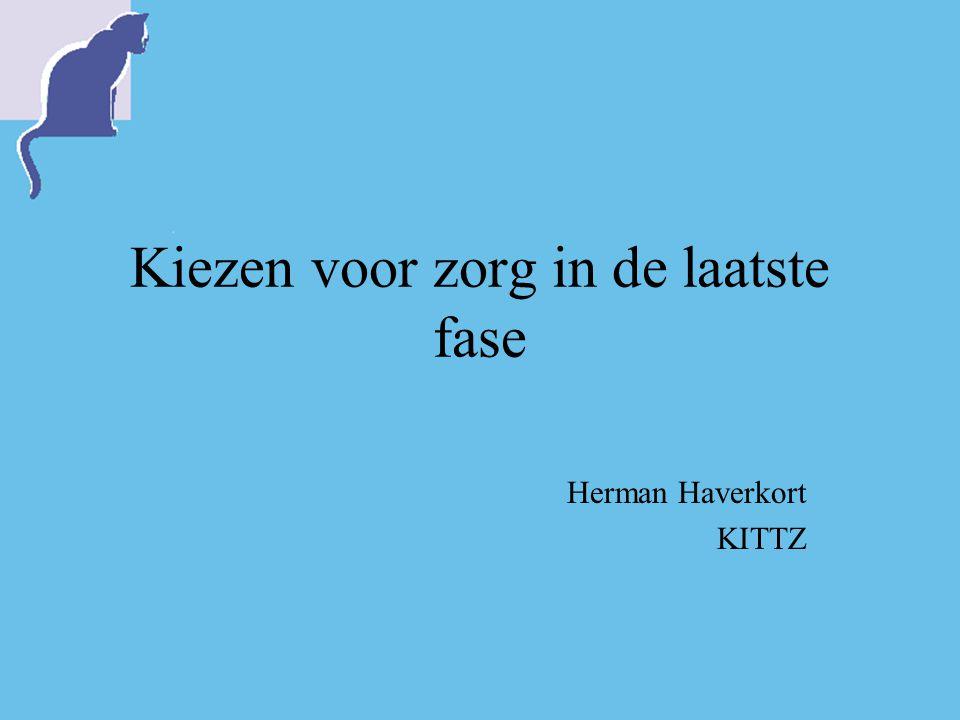 Kiezen voor zorg in de laatste fase Herman Haverkort KITTZ