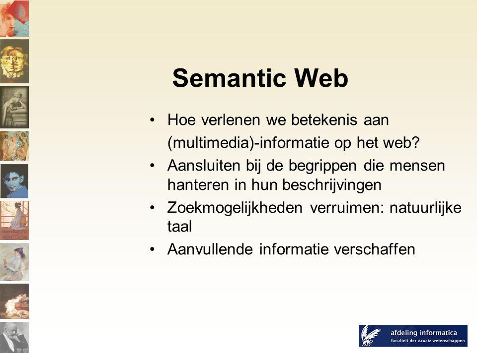 Semantic Web Hoe verlenen we betekenis aan (multimedia)-informatie op het web.