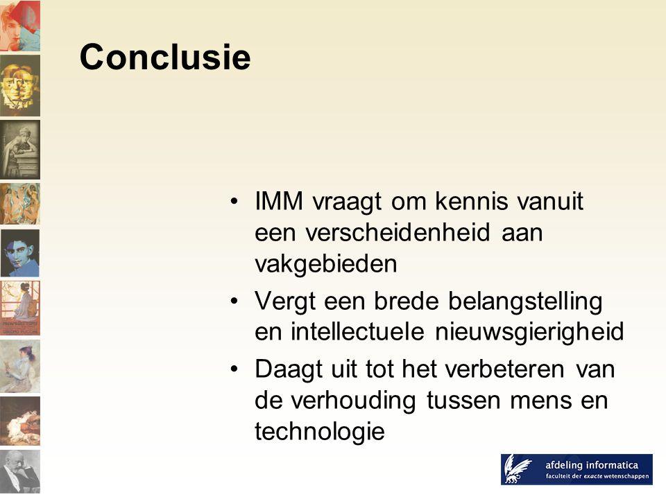 Conclusie IMM vraagt om kennis vanuit een verscheidenheid aan vakgebieden Vergt een brede belangstelling en intellectuele nieuwsgierigheid Daagt uit tot het verbeteren van de verhouding tussen mens en technologie