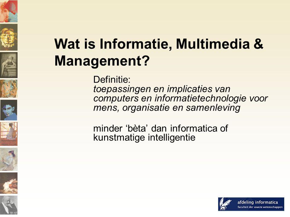 veelzijdig en actueel interdisciplinair Informatica Economie Sociale wetenschappen gamma: exact en mensgericht Wat is Informatie, Multimedia & Management?