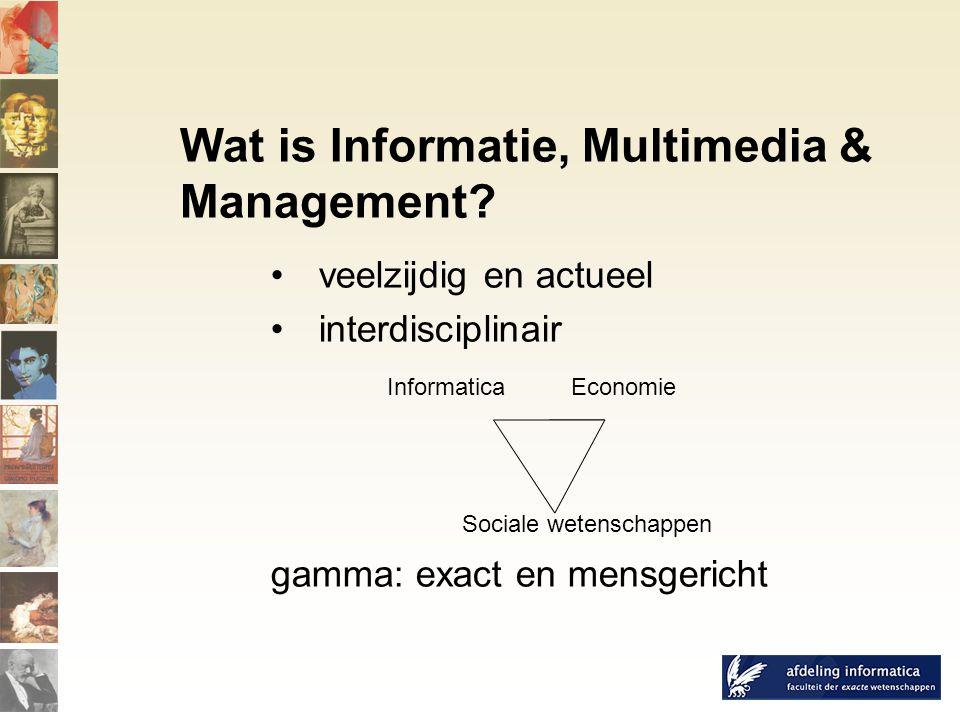 veelzijdig en actueel interdisciplinair Informatica Economie Sociale wetenschappen gamma: exact en mensgericht Wat is Informatie, Multimedia & Management
