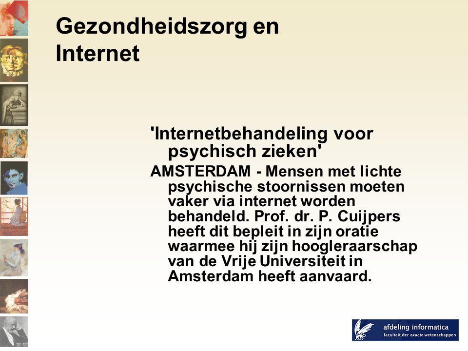 Gezondheidszorg en Internet Internetbehandeling voor psychisch zieken AMSTERDAM - Mensen met lichte psychische stoornissen moeten vaker via internet worden behandeld.