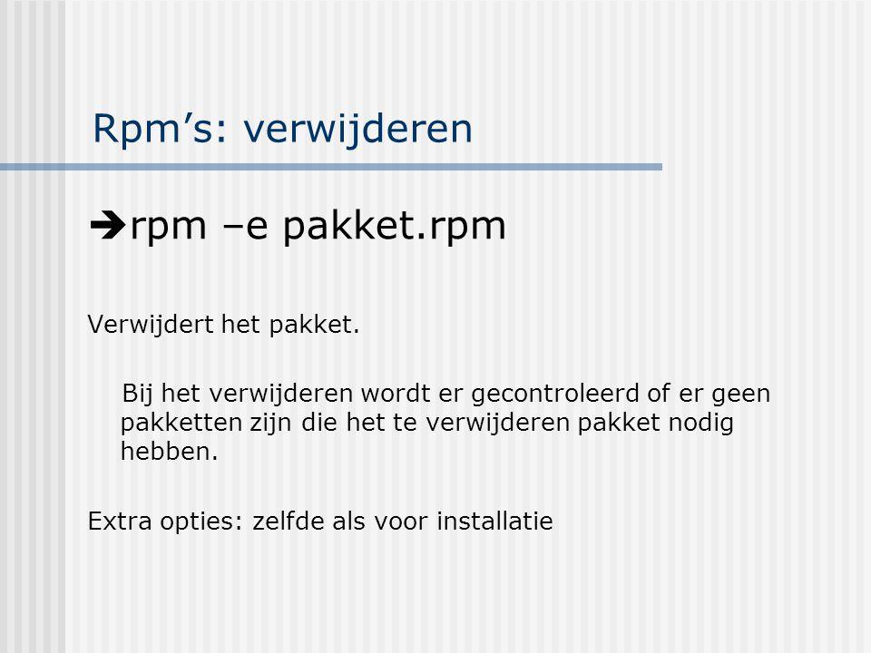 Rpm's: upgrade-opties Rpm –Uvh pakket.rpm (upgrade) Doet een upgrade van het pakket en installeert het als het nog niet bestaat op het systeem.