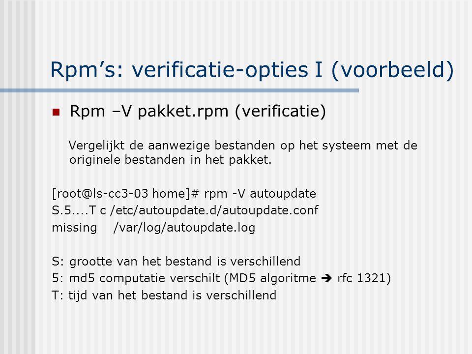 Rpm's:verificatie-opties II Integriteitscontrole via MD5 & GPG [root@ls-cc3-03 root]# rpm --checksig webmin.rpm webmin.rpm: md5 (GPG) NOT OK (MISSING KEYS: GPG#11F63C51) MD5: berekent 128-bit checksum van bestand GPG: extra beveiliging om de integriteit van het pakket garanderen Voor de GPG controle dien je de publieke sleutel van de maker van het pakket te importeren.