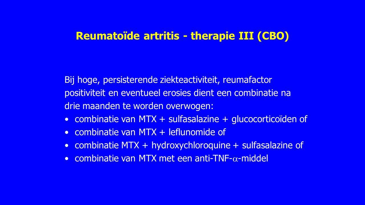Reumatoïde artritis - therapie III (CBO) Bij hoge, persisterende ziekteactiviteit, reumafactor positiviteit en eventueel erosies dient een combinatie