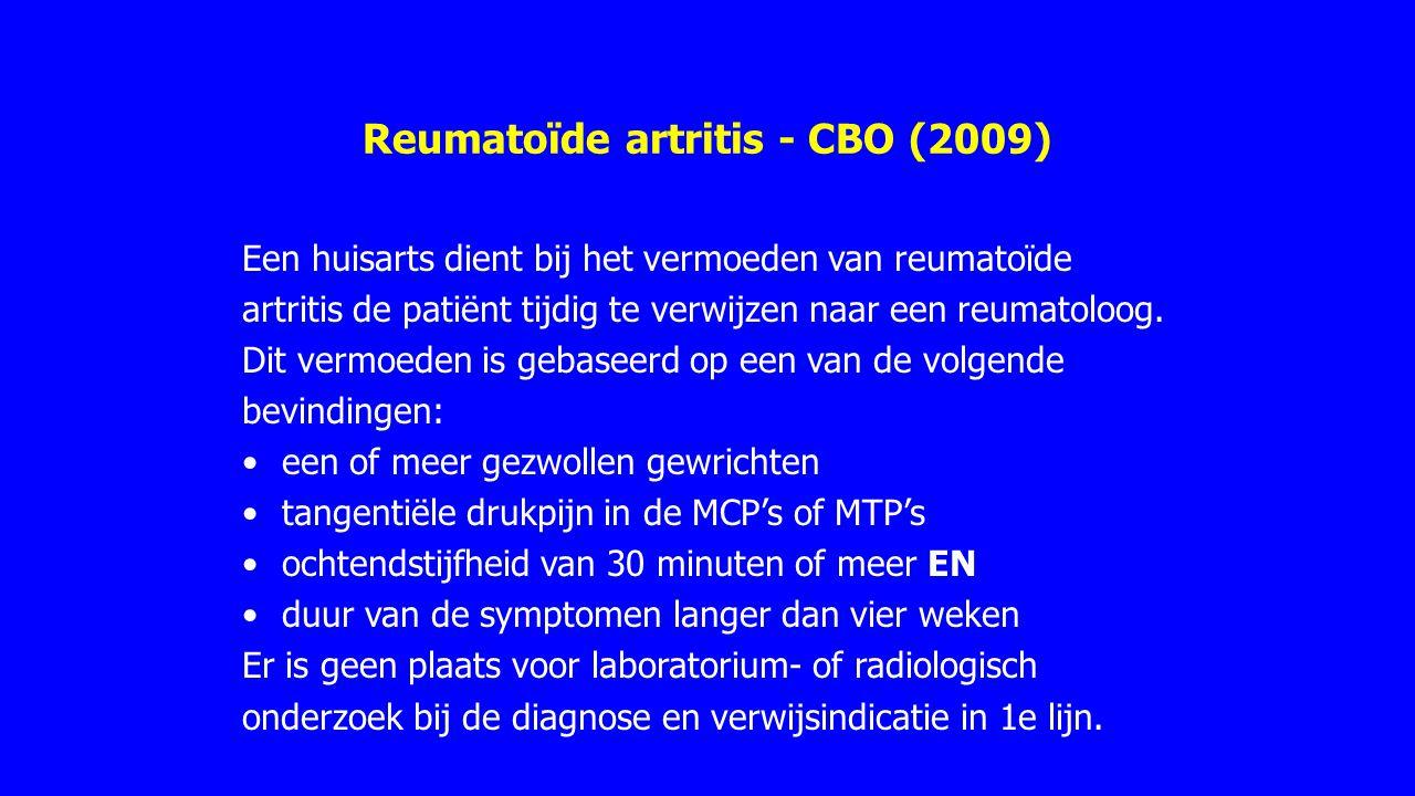 Reumatoïde artritis - CBO (2009) Een huisarts dient bij het vermoeden van reumatoïde artritis de patiënt tijdig te verwijzen naar een reumatoloog. Dit