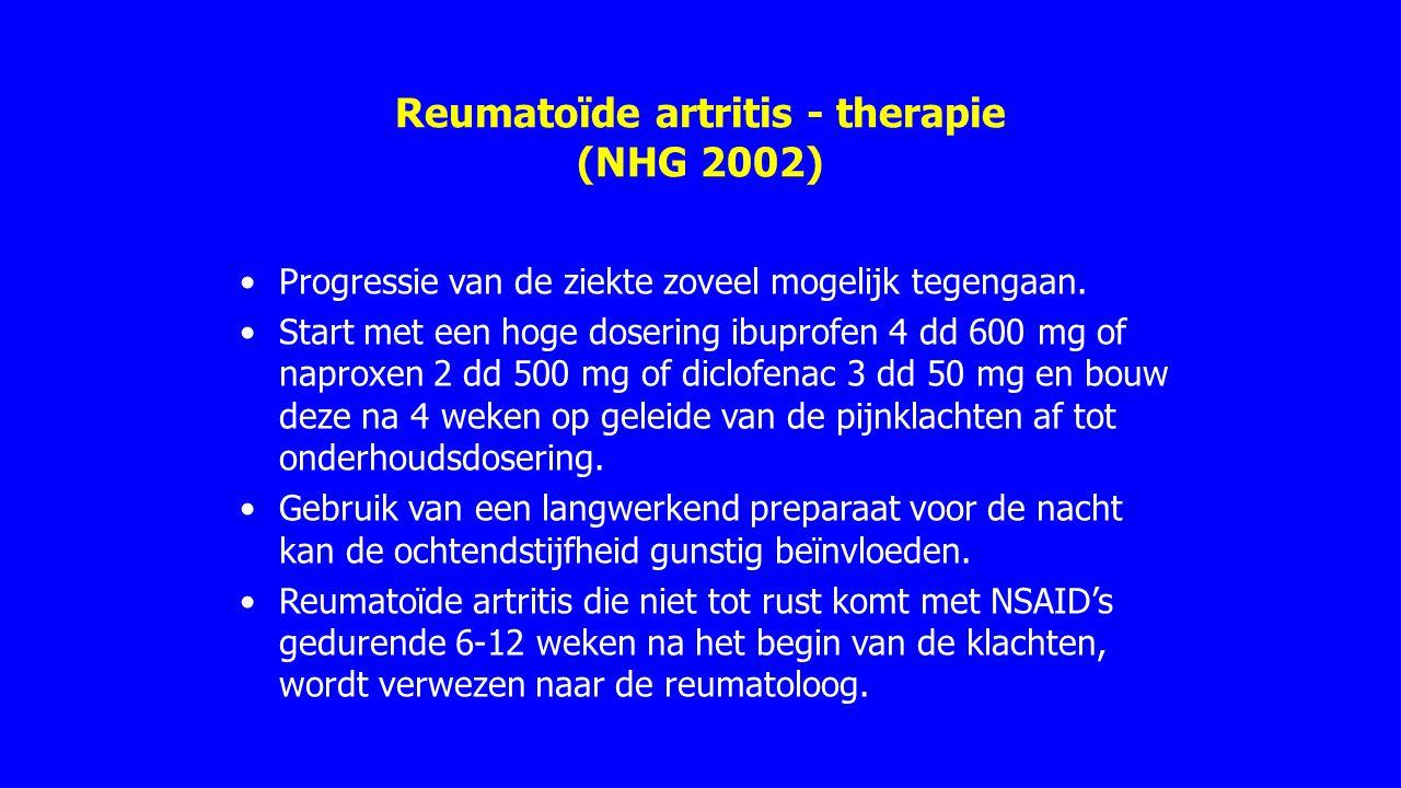 Reumatoïde artritis - therapie (NHG 2002) Progressie van de ziekte zoveel mogelijk tegengaan. Start met een hoge dosering ibuprofen 4 dd 600 mg of nap