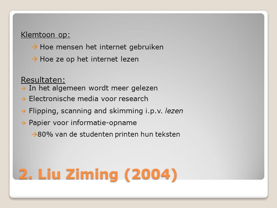 2. Liu Ziming (2004) Klemtoon op:  Hoe mensen het internet gebruiken  Hoe ze op het internet lezen Resultaten:  In het algemeen wordt meer gelezen