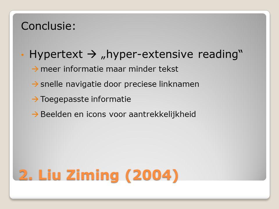 """2. Liu Ziming (2004) Conclusie: Hypertext  """"hyper-extensive reading""""  meer informatie maar minder tekst  snelle navigatie door preciese linknamen """