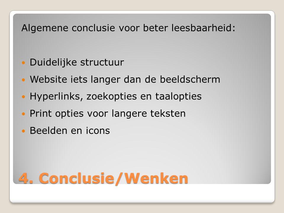 4. Conclusie/Wenken Algemene conclusie voor beter leesbaarheid: Duidelijke structuur Website iets langer dan de beeldscherm Hyperlinks, zoekopties en