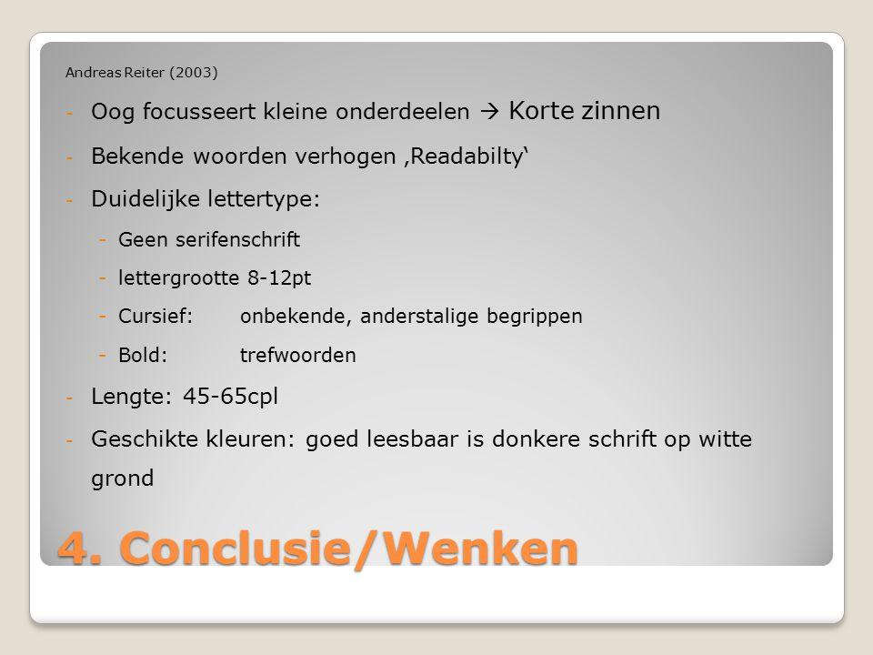 4. Conclusie/Wenken Andreas Reiter (2003) - Oog focusseert kleine onderdeelen  Korte zinnen - Bekende woorden verhogen 'Readabilty' - Duidelijke lett