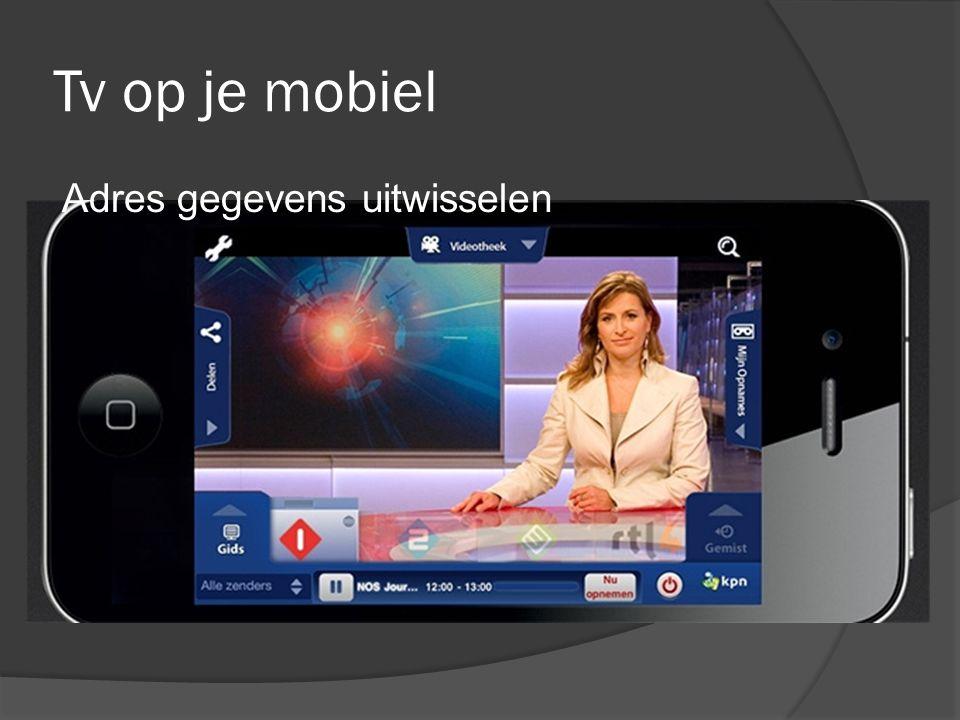 Tv op je mobiel Adres gegevens uitwisselen