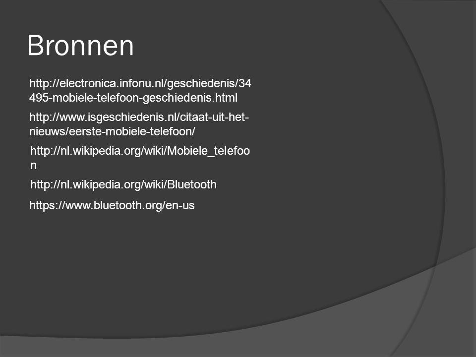 Bronnen http://electronica.infonu.nl/geschiedenis/34 495-mobiele-telefoon-geschiedenis.html http://www.isgeschiedenis.nl/citaat-uit-het- nieuws/eerste-mobiele-telefoon/ http://nl.wikipedia.org/wiki/Mobiele_telefoo n http://nl.wikipedia.org/wiki/Bluetooth https://www.bluetooth.org/en-us