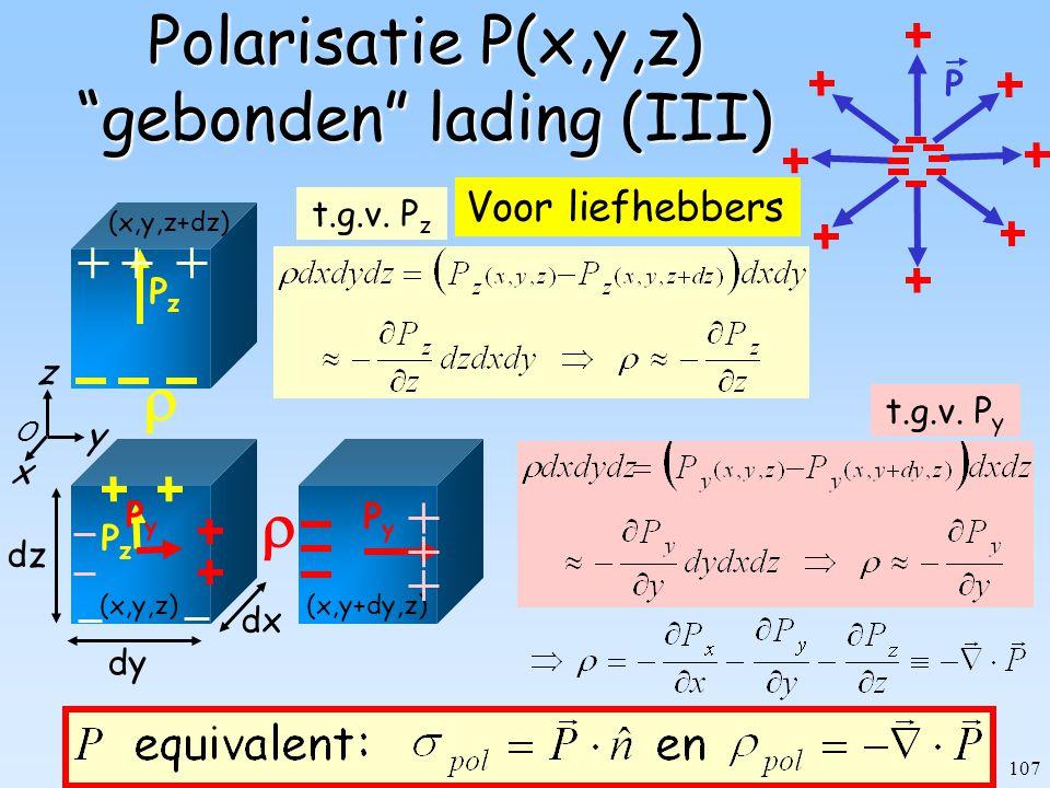 """107 O z x y dy dx dz (x,y+dy,z) (x,y,z+dz) (x,y,z) Polarisatie P(x,y,z) """"gebonden"""" lading (III) P  PzPz PzPz t.g.v. P z t.g.v. P y PyPy  PyPy Voor l"""
