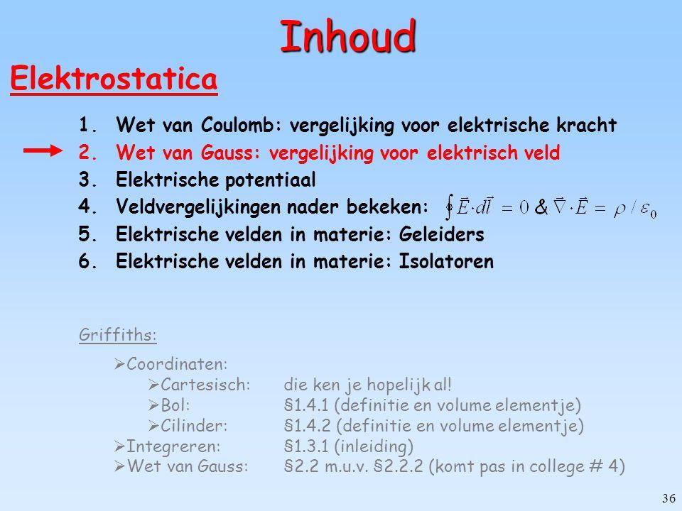 36 Inhoud Elektrostatica 1.Wet van Coulomb: vergelijking voor elektrische kracht 2.Wet van Gauss: vergelijking voor elektrisch veld 3.Elektrische pote