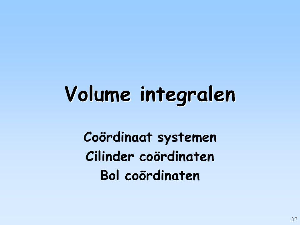 37 Volume integralen Coördinaat systemen Cilinder coördinaten Bol coördinaten