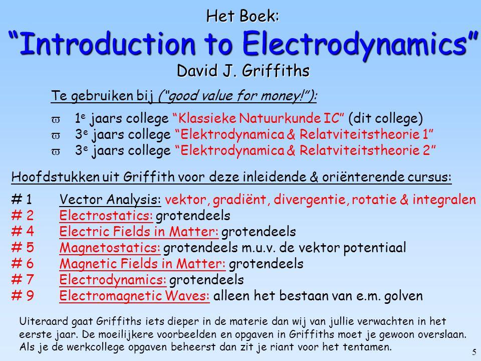 """5 Het Boek: """"Introduction to Electrodynamics"""" David J. Griffiths Te gebruiken bij (""""good value for money!""""):  1 e jaars college """"Klassieke Natuurkund"""