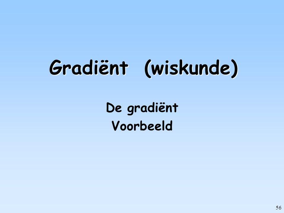 56 Gradiënt (wiskunde) De gradiënt Voorbeeld