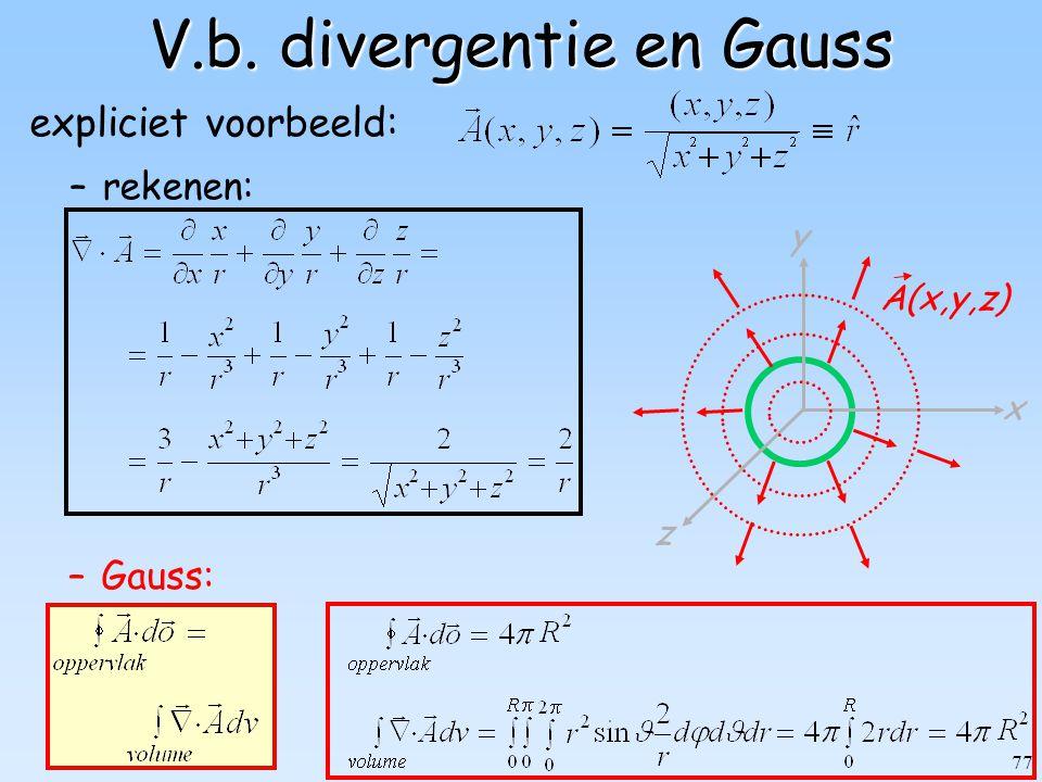 77 V.b. divergentie en Gauss –Gauss: –rekenen: expliciet voorbeeld: x y z A(x,y,z)