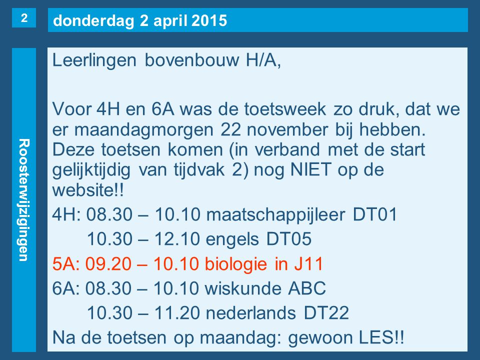 donderdag 2 april 2015 Roosterwijzigingen Leerlingen bovenbouw H/A, Voor 4H en 6A was de toetsweek zo druk, dat we er maandagmorgen 22 november bij he